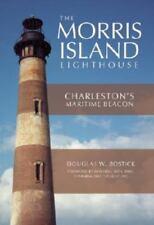 The Morris Island Lighthouse: Charleston's Maritime Beacon by Douglas W. Bostic