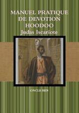 Manuel Pratique de Devotion Hoodoo Judas Iscariote by Oncle Ben (2016,...