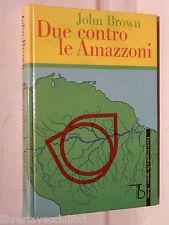 DUE CONTRO LE AMAZZONI John Brown De Agostini Il Timone 4 1962 Viaggi Storia di