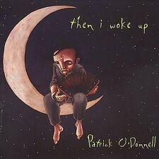 ODonnell, Patrick : Then I Woke Up CD***NEW***