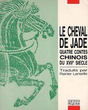 LE CHEVAL DE JADE - QUATRE CONTES CHINOIS DU XVIIe SIÈCLE PHILIPPE PICQUIER 1987