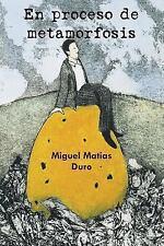 En Proceso de Metamorfosis by Miguel Matias Duro (2013, Paperback)