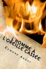 L' homme a l'oreille Cassee by Edmond About (2015, Paperback, Large Type)