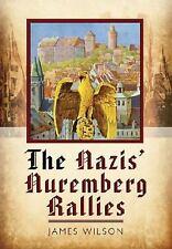 The Nazi's Nuremberg Rallies by James Wilson (2012, Hardcover)