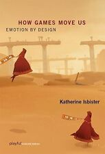 How Games Move Us : Emotion by Design, Hardcover by Isbister, Katherine, Acce...