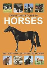 ULTIMATE GUIDE TO HORSES - FULL COLOUR PB, GUIDE TO HORSES AND PONIES OF WORLD