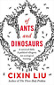 Liu  Cixin-Of Ants And Dinosaurs BOOKH NUOVO