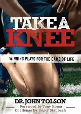 Take a Knee : Winning Plays for the Game of Life by John Tolson and Franklin...
