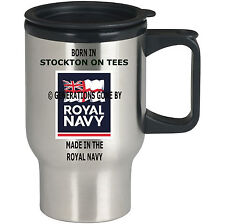 BORN IN STOCKTON ON TEES MADE IN THE ROYAL NAVY TRAVEL MUG