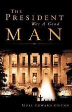 NEW - The President Was A Good Man by Gwynn, Murl Edward