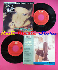 LP 45 7'' KYLIE MINOGUE Better the devil you know I'm over dreaming no cd mc dvd