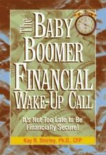 The Baby Boomer Financial Wake-Up Call: It's Not Too Late to Be Financially Secu