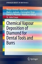 Chemical Vapour Deposition of Diamond for Dental Tools and Burrs: By Ahmed, W...