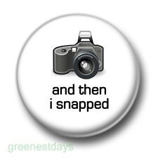 And Then I Snapped 1 Inch / 25mm Pin Button Badge Photography Camera Shoot Film