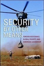 Security by Other Means : Foreign Assistance, Global Poverty, and American Leade