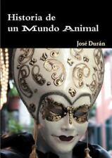 Historia de un Mundo Animal by Josac Dura¡N (2014, Paperback)