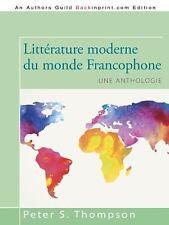 Littérature Moderne du Monde Francophone : Une Anthologie by Peter S....