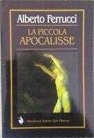 La piccola apocalisse - Alberto Ferrucci,  2000,  L'Autore Libri Firenze