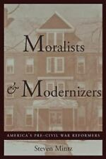 The American Moment: Moralists and Modernizers : America's Pre-Civil War...