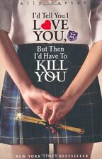 I'd Tell You I Love You, But Then I'd Have To Kill You: Book 1 (Gallagher Girl,