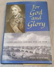 FOR GOD & GLORY. LORD NELSON & HIS WAY OF WAR. J Hayward. 2003. Illus. HB. D/W.