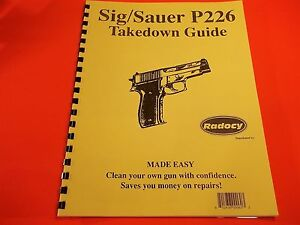 TAKEDOWN MANUAL GUIDE SIG/SAUER P226 SEMI-AUTO PISTOL,for cleaning, repair, etc
