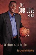 The Bob Love Story: If It's Gonna Be, It's Up to Me by Love, Bob, Watkins, Mel