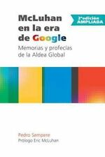 McLuhan En La Era de Google - Memorias y Profecias de La Aldea Global - 2a Edici