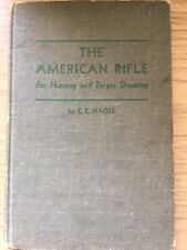 The American Rifle For Hunting And Target Shooting, C.E Hagie 1944 Edition