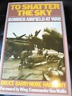 To Shatter the Sky: Bomber Airfield at War by Bruce Barrymore Halpenny