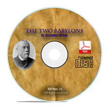The Two Babylons, by Alexander Hislop, Bible Study Church Commentary PDF CD H04