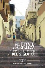 Del Petate a Fortaleza y Otras Historias Del Siglo XX by David Hernandez...