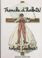 ROBERT COMBAS TRONCHE D'HABITS  ESPACE CARDIN ED. CERCLE D'ART 1999