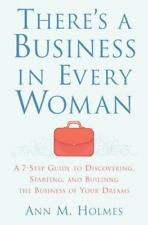 There's a Business in Every Woman : A 7-Step Guide to Discovering, Starting,...