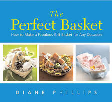 NEW The Perfect Basket: How to Make a Fabulous Gift Basket for Any Occasion