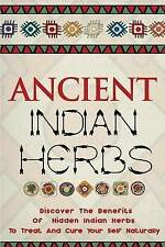 Ancient Indian Herbs - Discover the Benefits of Hidden Indian Herbs to Treat and