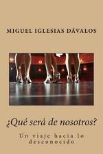 ¿Qué Será de Nosotros? : Un Viaje Hacia lo Desconocido by Miguel Angel...