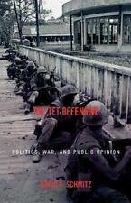 The Tet Offensive : Politics, War, and Public Opinion by David F. Schmitz...