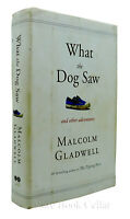 Malcolm Gladwell WHAT THE DOG SAW  And Other Adventures 1st Edition 1st Printing