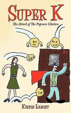 Super K : The Attack of the Popcorn Chicken by Kelton Lamont (2010, Paperback)