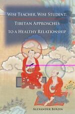 Wise Teacher Wise Student: Tibetan Approaches To A Healthy Relationship, Berzin,