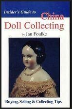 Insider's Guide to CHINA DOLLS -BUYING SELLING & COLLECTING TIPS J Foulke NEW