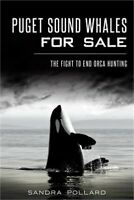Puget Sound Whales for Sale: The Fight to End Orca Hunting (Paperback or Softbac