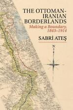Ottoman-Iranian Borderlands : Making a Boundary, 1843-1914 by Sabri Ate&351;...