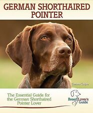 German Shorthaired Pointer : Breed Lover's Guide by Tammy Gagne