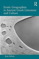 Erotic Geographies in Ancient Greek Literature and Culture by Gilhuly, Kate, NEW