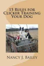 15 Rules for Clicker Training Your Dog (2014, Paperback)