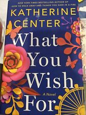 What You Wish For : A Novel by Katherine Center (2020, Hardcover)