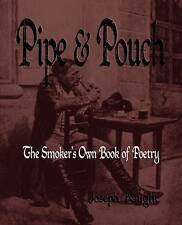 Pipe And Pouch: The Smokers Own Book Of Poetry by