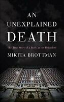 Unexplained Death : The True Story of a Body at the Belvedere, Hardcover by B...